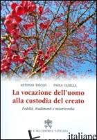VOCAZIONE DELL'UOMO ALLA CUSTODIA DEL CREATO. FEDELTA', TRADIMENTI E MISERICORDI - PANICO ANTONIO; CASELLA PAOLA