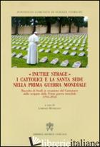 INUTILE STRAGE. I CATTOLICI E LA SANTA SEDE NELLA PRIMA GUERRA MONDIALE (1914-20 - BOTRUGNO L. (CUR.)
