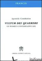VULTUM DEI QUAERERE. APOSTOLIC CONSTITUTION ON WOMEN'S CONTEMPLATIVE LIFE - FRANCESCO (JORGE MARIO BERGOGLIO)