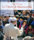 OPERE DI MISERICORDIA (LE) - FRANCESCO (JORGE MARIO BERGOGLIO); MEROLA G. (CUR.)