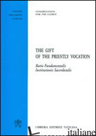 GIFT OF THE PRIESTLY VOCATION. RATIO FUNDAMENTALIS INSTITUTIONIS SACERDOTALIS (T - CONGREGAZIONE PER IL CLERO (CUR.)