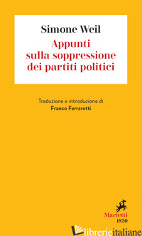 APPUNTI SULLA SOPPRESSIONE DEI PARTITI POLITICI - WEIL SIMONE