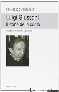 LUIGI GIUSSANI. IL DONO DELLA CARITA' - VENTORINO FRANCESCO