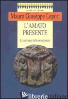 AMATO PRESENTE. L'ESPERIENZA DELLA MISERICORDIA (L') - LEPORI M. GIUSEPPE