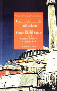 CENTO DOMANDE SULL'ISLAM. INTERVISTA A SAMIR KHALIL SAMIR - PAOLUCCI G. (CUR.); EID C. (CUR.)