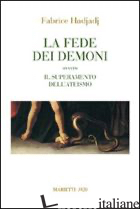 FEDE DEI DEMONI. OVVERO IL SUPERAMENTO DELL'ATEISMO (LA) - HADJADJ FABRICE; MERLO E. Z. (CUR.)
