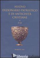 NUOVO DIZIONARIO PATRISTICO E DI ANTICHITA' CRISTIANE. VOL. 2: F-O - ISTITUTO PATRISTICO AUGUSTINIANUM (CUR.)