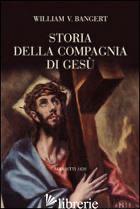 STORIA DELLA COMPAGNIA DI GESU' - BANGERT WILLIAM V.; COLPO M. (CUR.)
