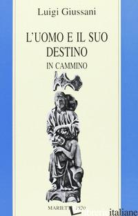 UOMO E IL SUO DESTINO. IN CAMMINO (L') - GIUSSANI LUIGI