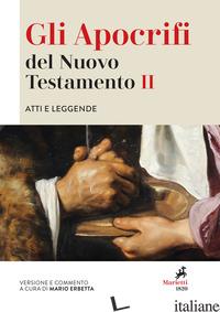 APOCRIFI DEL NUOVO TESTAMENTO (GLI). VOL. 2: ATTI E LEGGENDE - ERBETTA M. (CUR.)