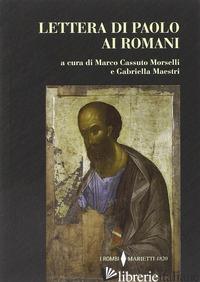 LETTERA DI PAOLO AI ROMANI - CASSUTO MORSELLI M. (CUR.); MAESTRI G. (CUR.)