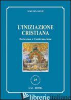 INIZIAZIONE CRISTIANA. BATTESIMO E CONFERMAZIONE (L') - AUGE' MATIAS