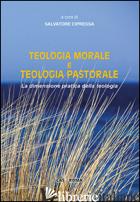 TEOLOGIA MORALE E TEOLOGIA PASTORALE. LA DIMENSIONE PRATICA DELLA TEOLOGIA - CIPRESSA S. (CUR.)