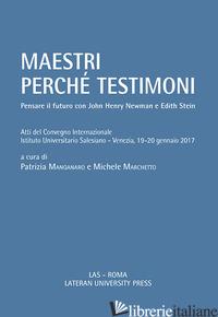 MAESTRI PERCHE' TESTIMONI. PENSARE IL FUTURO CON JOHN HENRY NEWMAN E EDITH STEIN - MANGANARO P. (CUR.); MARCHETTO M. (CUR.)