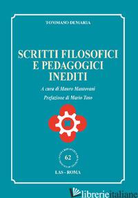 SCRITTI FILOSOFICI E PEDAGOGICI INEDITI - DEMARIA TOMMASO; MANTOVANI M. (CUR.)