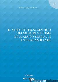 VISSUTO TRAUMATICO DEI MINORI VITTIME DELL'ABUSO SESSUALE INTRAFAMILIARE (IL) - MUTHONI NDERI LUCY