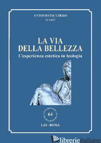 VIA DELLA BELLEZZA. L'ESPERIENZA ESTETICA IN TEOLOGIA (LA) - ESCUDERO A. (CUR.)