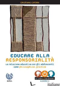 EDUCARE ALLA RESPONSORIALITA'. LA RELAZIONE EDUCATIVA CON GLI ADOLESCENTI COME P - CIFERRI CRISTIANO