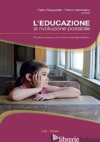 EDUCAZIONE, LA RIVOLUZIONE POSSIBILE. PERCHE' NESSUNO DEVE ESSERE LASCIATO INDIE - PASQUALETTI F. (CUR.); SAMMARCO V. (CUR.)