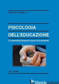 PSICOLOGIA DELL'EDUCAZIONE. TRA POTENZIALITA' PERSONALI E OPPORTUNITA' AMBIENTAL - FORMELLA ZBIGNIEW