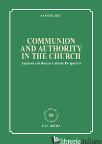 COMMUNION AND AUTHORITY IN THE CHURCH. ANGLICAN AND ROMAN CATHOLIC PERSPECTIVE - OBU SAMUEL