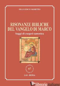 RISONANZE BIBLICHE DEL VANGELO DI MARCO. SAGGI DI ESEGESI CANONICA - MOSETTO FRANCESCO