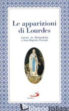 APPARIZIONI DI LOURDES NARRATE DA BERNARDETTA (LE) - ESTRADE JEAN-BAPTISTE; GIACOMETTI G. (CUR.)