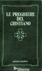PREGHIERE DEL CRISTIANO. MASSIME ETERNE, MESSA, ROSARIO, VIA CRUCIS, SALMI, PREG - MOSCARDO I. (CUR.)