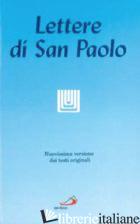 LETTERE DI SAN PAOLO. NUOVISSIMA VERSIONE DAI TESTI ORIGINALI (LE) - ROSSANO P. (CUR.)