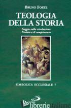 TEOLOGIA DELLA STORIA. SAGGIO SULLA RIVELAZIONE - FORTE BRUNO