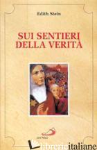 SUI SENTIERI DELLA VERITA' - STEIN EDITH; CARMELO DI MONCALIERI (CUR.)