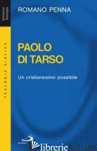 PAOLO DI TARSO. UN CRISTIANESIMO POSSIBILE - PENNA ROMANO