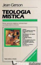 TEOLOGIA MISTICA. TESTO LATINO A FRONTE - GERSON JEAN; VANNINI M. (CUR.)