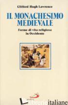 MONACHESIMO MEDIEVALE. FORME DI VITA RELIGIOSA IN OCCIDENTE (IL) - LAWRENCE CLIFFORD H.