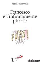 FRANCESCO E L'INFINITAMENTE PICCOLO - BOBIN CHRISTIAN
