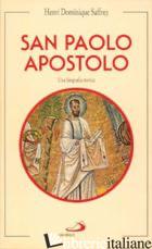 SAN PAOLO APOSTOLO. UNA BIOGRAFIA STORICA - SAFFREY HENRI D.