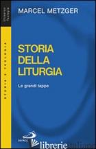 STORIA DELLA LITURGIA. LE GRANDI TAPPE - METZGER MARCEL