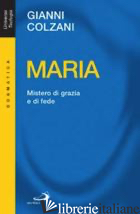 MARIA. MISTERO DI GRAZIA E DI FEDE - COLZANI GIANNI; CASCASI D. (CUR.)