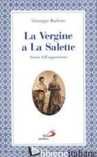 VERGINE A LA SALETTE. STORIA DELL'APPARIZIONE (LA) - BARBERO GIUSEPPE