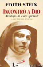 INCONTRO A DIO. ANTOLOGIA DI SCRITTI SPIRITUALI - STEIN EDITH; MARIA CECILIA DEL VOLTO SANTO (CUR.)