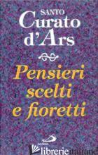 PENSIERI SCELTI E FIORETTI - VIANNEY GIOVANNI MARIA; FROSSARD J. (CUR.)