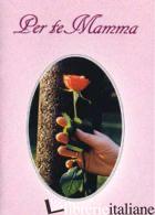 PER TE MAMMA - SALA R. (CUR.)