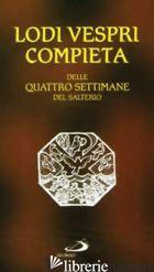 LODI VESPRI COMPIETA. DELLE QUATTRO SETTIMANE DEL SALTERIO - MOSCARDO I. (CUR.)