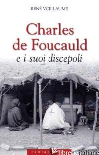 CHARLES DE FOUCAULD E I SUOI DISCEPOLI - VOILLAUME RENE'