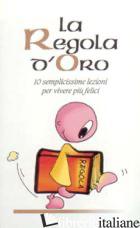 REGOLA D'ORO. 10 SEMPLICISSIME REGOLE PER VIVERE PIU' FELICI (LA) - SCALERA GIOVANNI