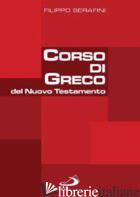CORSO DI GRECO DEL NUOVO TESTAMENTO - SERAFINI FILIPPO