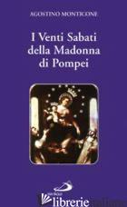 VENTI SABATI DELLA MADONNA DI POMPEI (I) - MONTICONE AGOSTINO; DE SANTIS LUCIA A.; VIOLA M. (CUR.)
