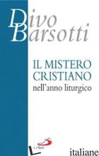 MISTERO CRISTIANO NELL'ANNO LITURGICO (IL) - BARSOTTI DIVO
