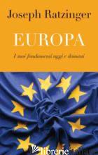 EUROPA. I SUOI FONDAMENTI OGGI E DOMANI - BENEDETTO XVI (JOSEPH RATZINGER); GUERRIERO E. (CUR.)