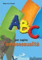ABC PER CAPIRE L'OMOSESSUALITA' - OBIETTIVO CHAIRE (CUR.)